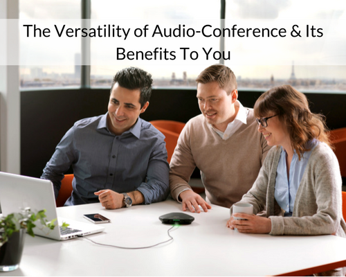 The Versatility of Audio-Conference & Its Benefits To You